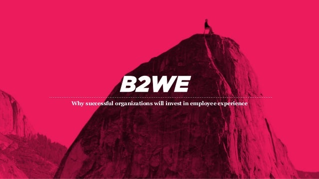 B2WE Why successful organizations will invest in employee experience