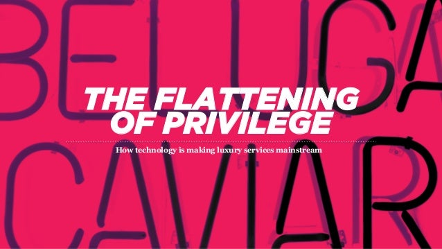 THE FLATTENING OF PRIVILEGE How technology is making luxury services mainstream