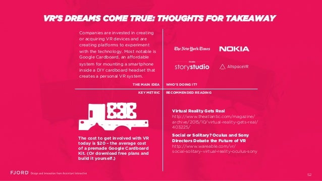 VR'S DREAMS COME TRUE: THOUGHTS FOR TAKEAWAY Virtual Reality Gets Real http://www.theatlantic.com/magazine/ archive/2015/1...