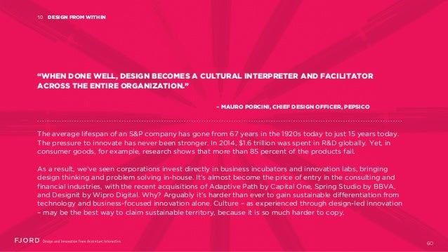 """DESIGN FROM WITHIN10 """"WHEN DONE WELL, DESIGN BECOMES A CULTURAL INTERPRETER AND FACILITATOR ACROSS THE ENTIRE ORGANIZATION..."""