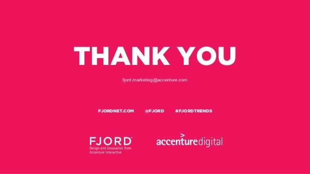 THANK YOU fjord.marketing@accenture.com FJORDNET.COM @FJORD #FJORDTRENDS