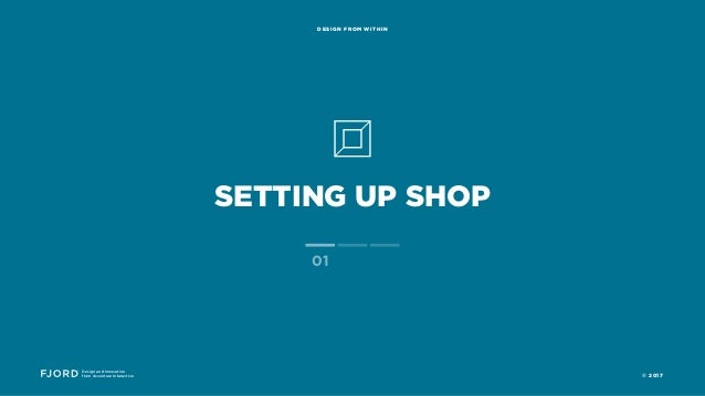 SETTING UP SHOP Design and Innovation from Accenture Interactive DESIGN FROM WITHIN 01 © 2017