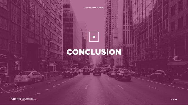 CONCLUSION Design and Innovation from Accenture Interactive DESIGN FROM WITHIN © 2017