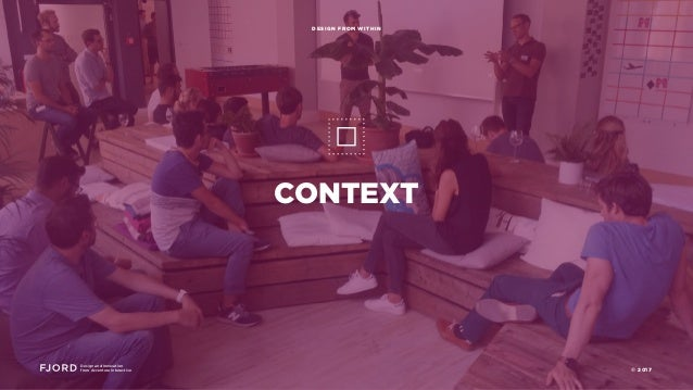 CONTEXT Design and Innovation from Accenture Interactive DESIGN FROM WITHIN © 2017