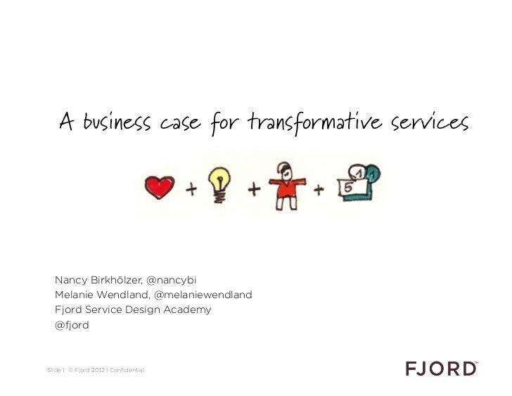 A business case for transformative services  A business case for transformative services  Nancy Birkhölzer, @nancybi  Mela...
