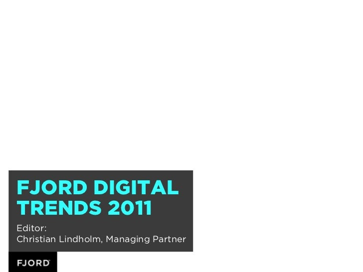 FJORD DIGITALTRENDS 2011Editor:Christian Lindholm, Managing Partner