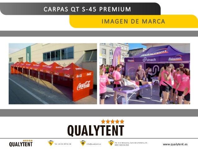 CARPAS QT S-45 PREMIUM IMAGEN DE MARCA www.qualytent.esTel. +34 93 497 61 08 info@qualytent.es Pol. Ind. Bonavista, Cam� d...