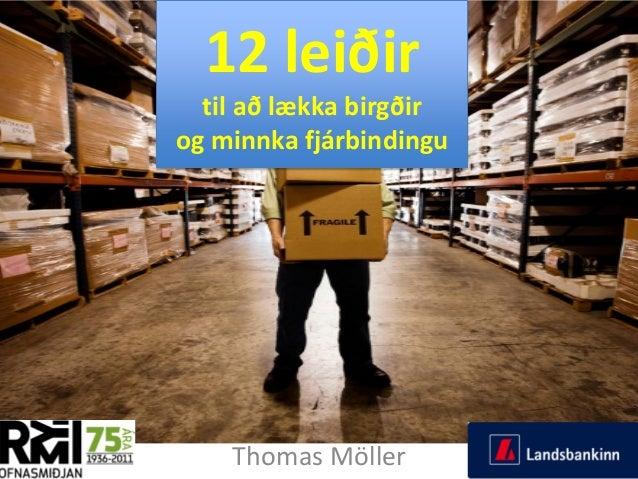 12 leiðir til að lækka birgðir og minnka fjárbindingu  5.11.2013  Thomas Möller  1