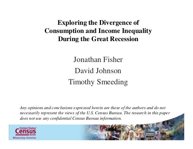 Exploring the Divergence of Consumption and Income Inequality During the Great Recession  Jonathan Fisher David Johnson Ti...