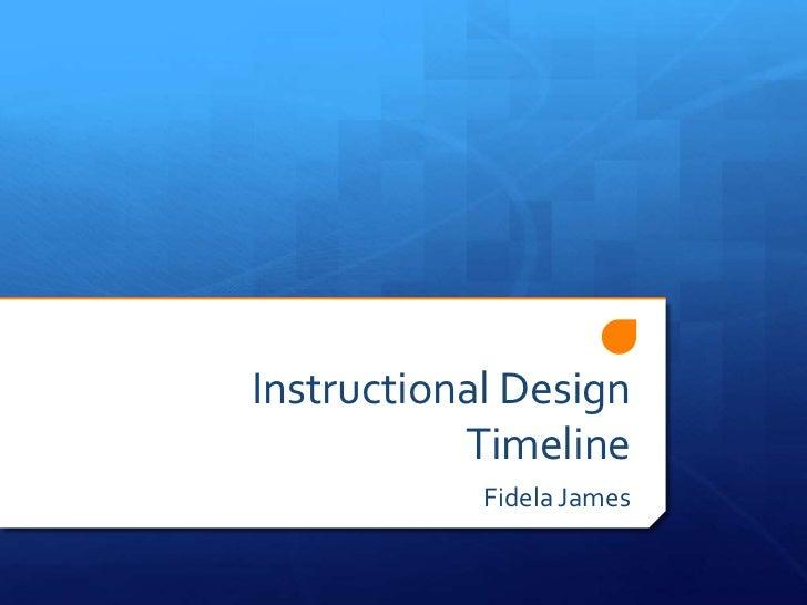 Instructional Design           Timeline            Fidela James