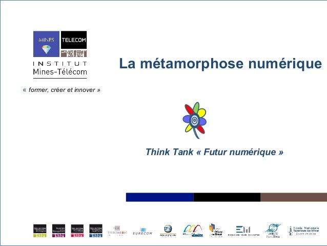 La métamorphose numérique «former, créer et innover »  Think Tank « Futur numérique »