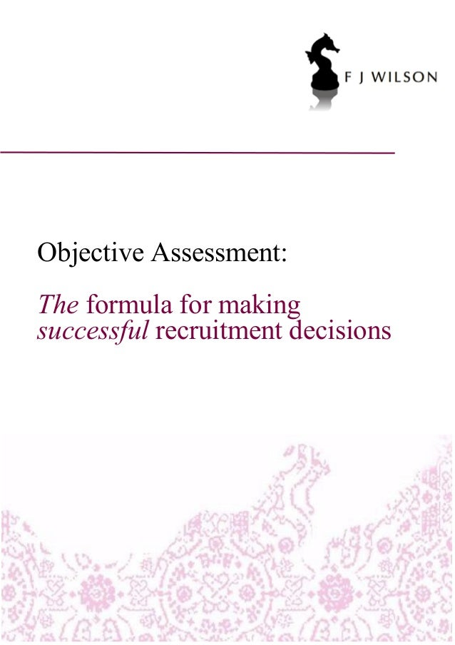 Objective Assessment:The formula for makingsuccessful recruitment decisions