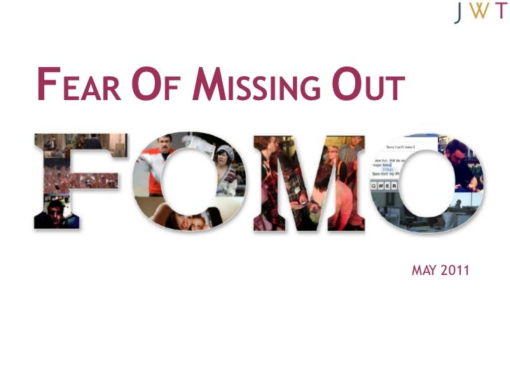 FEAR OF MISSING OUT                      MAY 2011