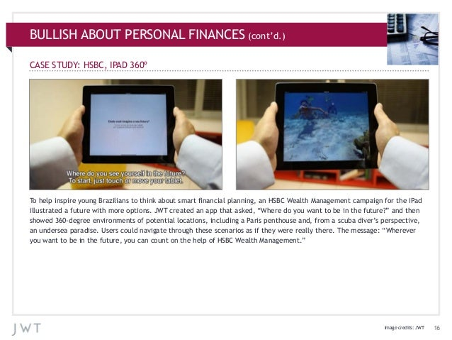 BULLISH ABOUT PERSONAL FINANCES (cont'd.) CASE STUDY: HSBC, IPAD 360º  To help inspire young Brazilians to think about sma...