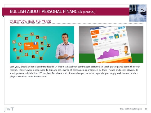 BULLISH ABOUT PERSONAL FINANCES (cont'd.) CASE STUDY: ITAÚ, FUN TRADE  Last year, Brazilian bank Itaú introduced Fun Trade...