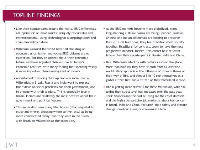 TOPLINE FINDINGS •Like their counterparts around the world, BRIC Millennials are optimistic on most counts; uniquely reso...