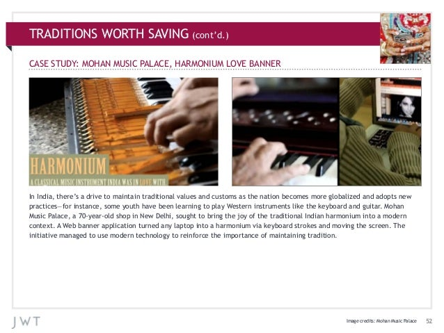 TRADITIONS WORTH SAVING (cont'd.) CASE STUDY: MOHAN MUSIC PALACE, HARMONIUM LOVE BANNER  In India, there's a drive to main...