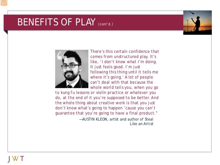 BENEFITS OF PLAY              (cont'd.)                          There's this certain confidence that                     ...
