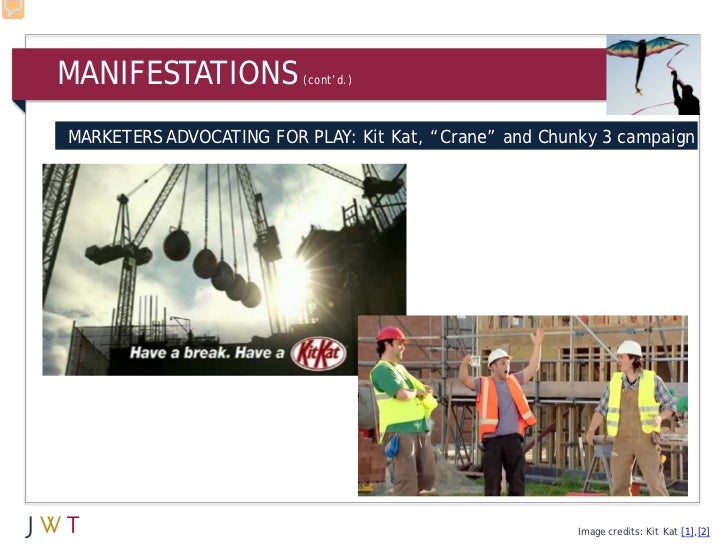 "MANIFESTATIONS           (cont'd.)MARKETERS ADVOCATING FOR PLAY: Kit Kat, ""Crane"" and Chunky 3 campaign                   ..."