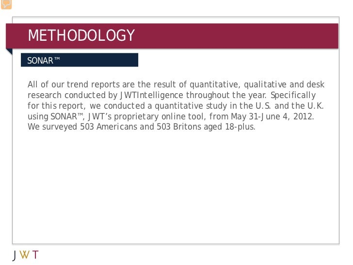 METHODOLOGYSONAR™All of our trend reports are the result of quantitative, qualitative and deskresearch conducted by JWTInt...