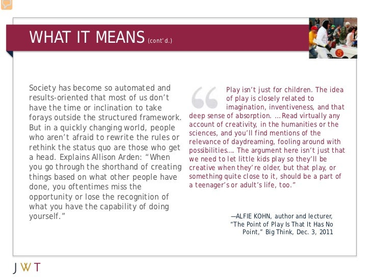 WHAT IT MEANS                  (cont'd.)Society has become so automated and                      Play isn't just for child...