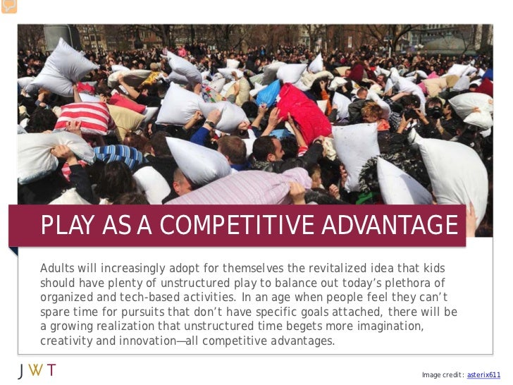 3 GEERATION GOPLAY AS A COMPETITIVE ADVANTAGEAdults will increasingly adopt for themselves the revitalized idea that kidss...