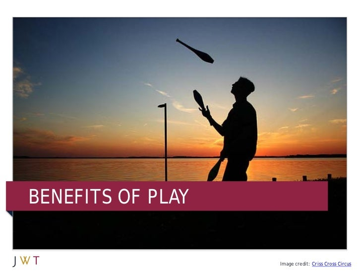 BENEFITS OF PLAY                   Image credit: Criss Cross Circus
