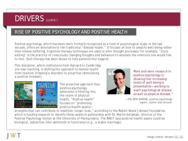 DRIVERS                (contd.)RISE OF POSITIVE PSYCHOLOGY AND POSITIVE HEALTHPositive psychology, which has been more for...