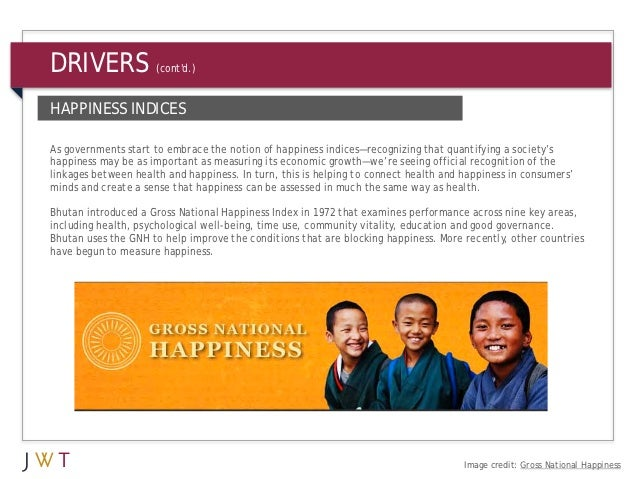 DRIVERS              (contd.)HAPPINESS INDICESAs governments start to embrace the notion of happiness indices—recognizing ...