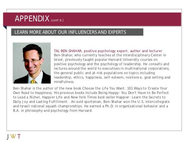 APPENDIX             (cont'd.)LEARN MORE ABOUT OUR INFLUENCERS AND EXPERTS                        TAL BEN-SHAHAR, positive...