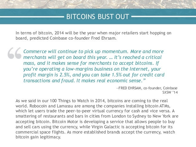 In terms of bitcoin, 2014 will be the year when major retailers start hopping on board, predicted Coinbase co-founder Fred...