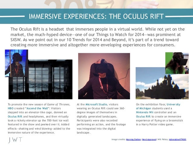 The Oculus Rift is a headset that immerses people in a virtual world. While not yet on the market, the much-hyped device—o...