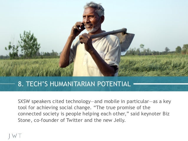 8. TECH'S HUMANITARIAN POTENTIAL SXSW speakers cited technology—and mobile in particular—as a key tool for achieving socia...