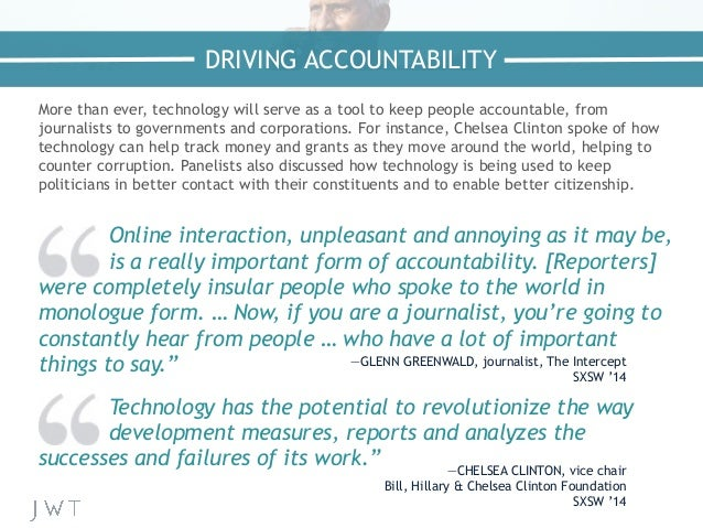 More than ever, technology will serve as a tool to keep people accountable, from journalists to governments and corporatio...