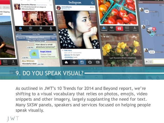 9. DO YOU SPEAK VISUAL? As outlined in JWT's 10 Trends for 2014 and Beyond report, we're shifting to a visual vocabulary t...