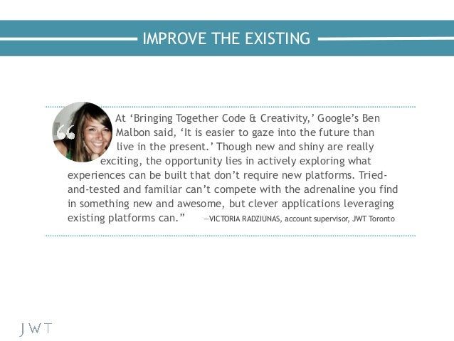 IMPROVE THE EXISTING At 'Bringing Together Code & Creativity,' Google's Ben Malbon said, 'It is easier to gaze into the fu...