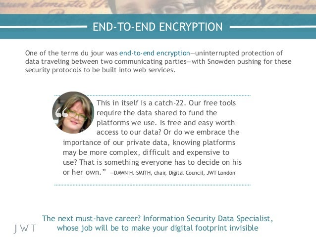 END-TO-END ENCRYPTION One of the terms du jour was end-to-end encryption—uninterrupted protection of data traveling betwee...