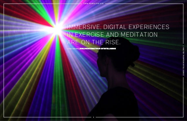 SXSW INTERACTIVE 2015 J.WALTERTHOMPSONINTELLIGENCE 6 IMMERSIVE, DIGITAL EXPERIENCES IN EXERCISE AND MEDITATION ARE ON THE ...