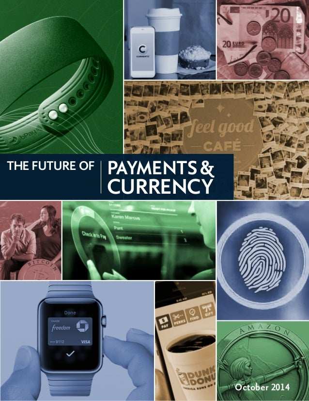 October 2014  PAYMENTS &  CURRENCY  THE FUTURE OF