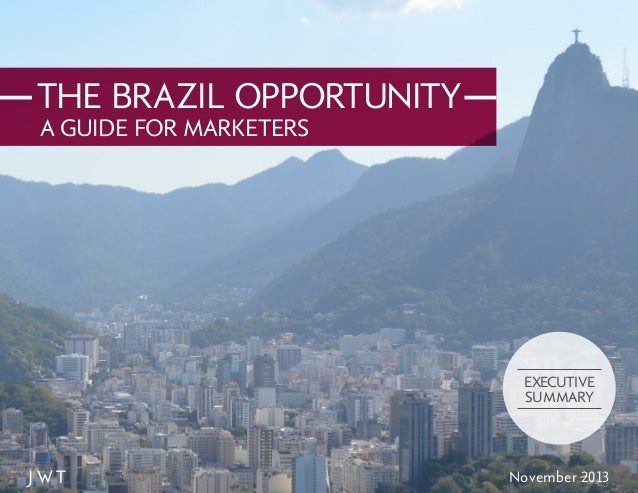 THE BRAZIL OPPORTUNITY A GUIDE FOR MARKETERS  EXECUTIVE SUMMARY  November 2013
