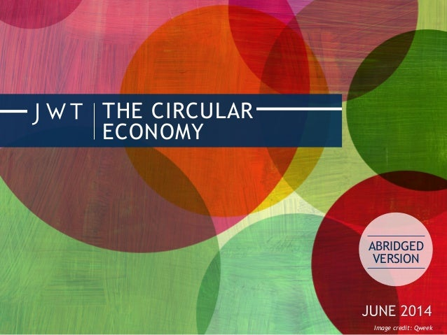 THE CIRCULAR ECONOMY ABRIDGED VERSION Image credit: Qweek
