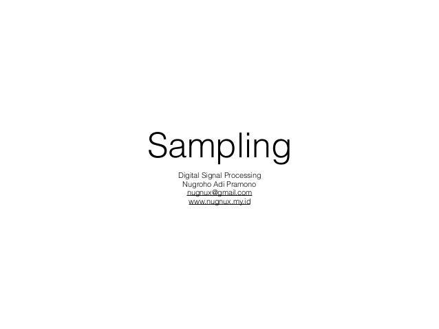 Sampling Digital Signal Processing Nugroho Adi Pramono nugnux@gmail.com www.nugnux.my.id