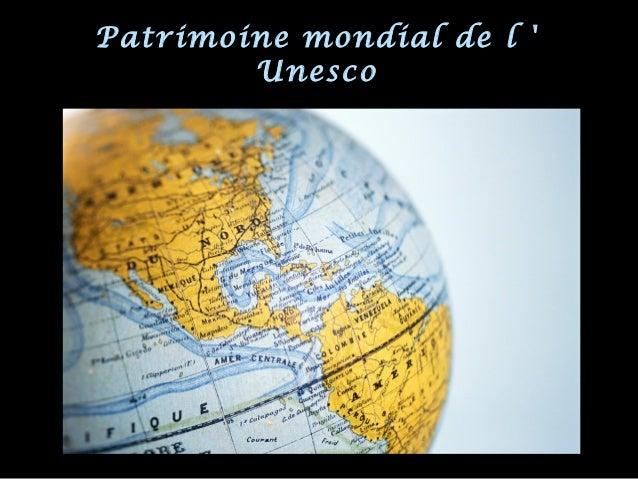 Patrimoine mondial de l 'Patrimoine mondial de l ' UnescoUnesco
