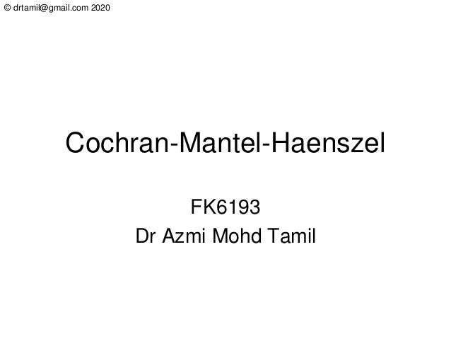 © drtamil@gmail.com 2020 Cochran-Mantel-Haenszel FK6193 Dr Azmi Mohd Tamil
