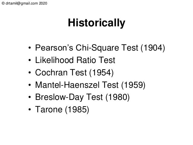 © drtamil@gmail.com 2020 Historically • Pearson's Chi-Square Test (1904) • Likelihood Ratio Test • Cochran Test (1954) • M...