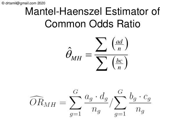© drtamil@gmail.com 2020 Mantel-Haenszel Estimator of Common Odds Ratio ( ) ( ) = n bc n ad MHˆ