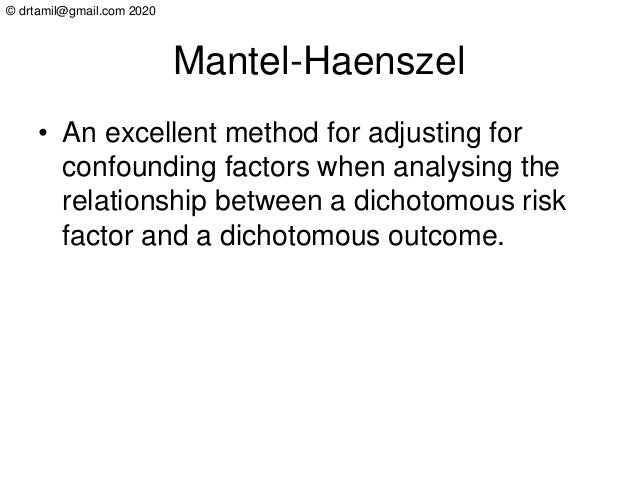 © drtamil@gmail.com 2020 Mantel-Haenszel • An excellent method for adjusting for confounding factors when analysing the re...