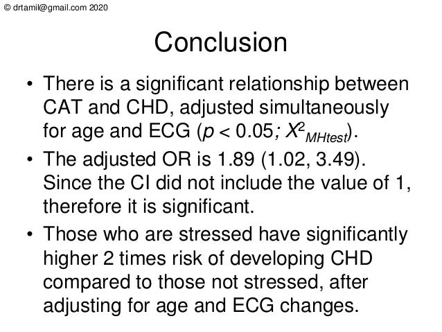 © drtamil@gmail.com 2020 Conclusion • There is a significant relationship between CAT and CHD, adjusted simultaneously for...