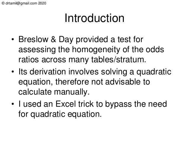 © drtamil@gmail.com 2020 Introduction • Breslow & Day provided a test for assessing the homogeneity of the odds ratios acr...