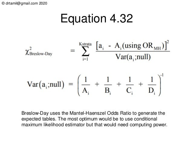 © drtamil@gmail.com 2020 Equation 4.32 Breslow-Day uses the Mantel-Haenszel Odds Ratio to generate the expected tables. Th...